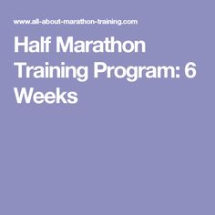Half Marathon Training Program: 6 Weeks