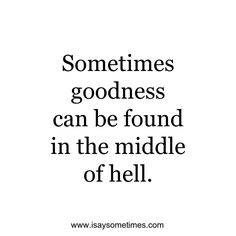 Sometimes goodness can be found in the middle of hell.