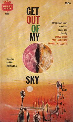 Get Out of my Sky, 3 short novels by James Blish, Poul Anderson, and Thomas K. Scortia was published in 1980. Richard Powers cover.
