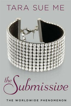 The Submissive: The Submissive Trilogy by Tara Sue Me. Abby King has a secret fantasy. New York knows Nathaniel West as the brilliant and handsome CEO of West Industries, but Abby knows he's more: a sexy and skilled dominant who is looking for a new submissive….