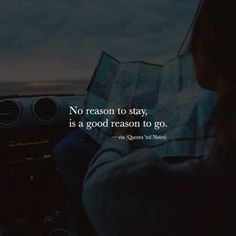 No reason to stay, is a good reason to go. —via http://www.facebook.com/pages/p/1579556558925282