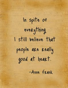 In 2014, I will keep believing that people are really good at heart.
