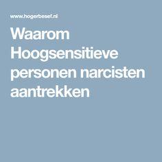 Waarom Hoogsensitieve personen narcisten aantrekken Narcissistic Sociopath, Need To Know, Health, Quotes, Food, Random Facts, Rust, Psychology, Quotations