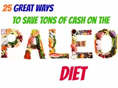 25 Great Ways To Save Tons Of Cash On The Paleo DIet