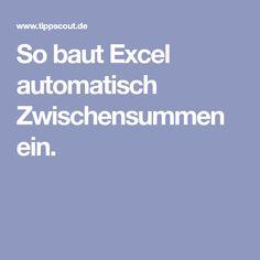 So baut Excel automatisch Zwischensummen ein. Microsoft Excel, Microsoft Office, Computer, Good To Know, Quotations, Coaching, Software, Words, Tips