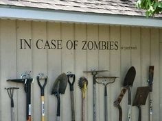 In case of zombies ... Or yard work