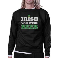 Irish You Were Beer Black Sweatshirt Funny Design St Patricks Day