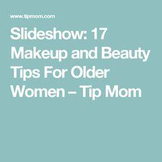 Slideshow: 17 Makeup and Beauty Tips For Older Women – Tip Mom