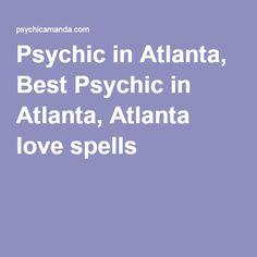 Psychic in Atlanta, Best Psychic in Atlanta, Atlanta love spells