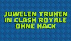 Kostenlos Juwelen und Gold Truhen in Clash Royale ohne Hack?