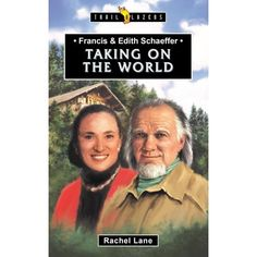 Francis & Edith Schaeffer: Taking on the World (Revised) (Trail Blazers) Life Questions, This Or That Questions, Francis Schaeffer, Answer To Life, Trail Blazers, Young People, Good News, All Over The World, Helping People
