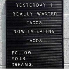 33 Funny Random Pics ~ inspirational sign really wanted tacos, follow your dreams