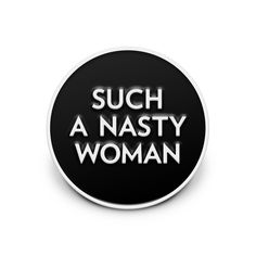 SUCH A NASTY WOMAN enamel pin, metalletteringon black enamel. We'll donate 50% of profits to the Hillary for America campaign. We're rushingproduction and will get these out as soon as we receive them.