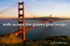 Walk Across the Golden Gate Bridge / Bucket List Ideas / Before I Die