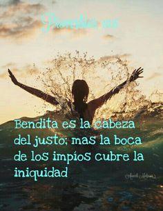 Proverbios, 10:6 - Bendita es la cabeza del justo; mas la boca de los impíos cubre la iniquidad.