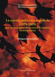 La novela policiaca española (1975-2005) ante los problemas de la sociedad contemporánea / Malgorzata Janerka. Academia del Hispanismo, 2010