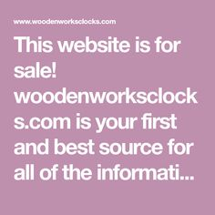 This website is for sale! woodenworksclocks.com is your first and best source for all of the information you're looking for. From general topics to more of what you would expect to find here, woodenworksclocks.com has it all. We hope you find what you are searching for!