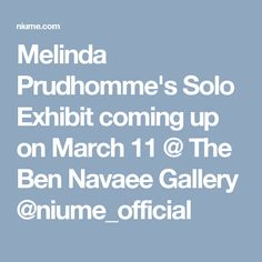 Melinda Prudhomme's Solo Exhibit coming up on March 11 @ The Ben Navaee Gallery @niume_official