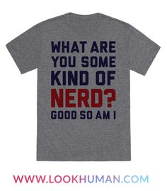 """This funny nerd shirt features the words """"what are you some kind of nerd? Good so am I"""" and is perfect for people who are nerds, geeks, dorks, gamers, scientists, STEM majors, fangirls, fanboys, fans of pop culture, movies, TV shows, comic books, and is ideal for wearing to school, college, university, work, the gym, or anywhere you want to identify your fellow nerds!"""