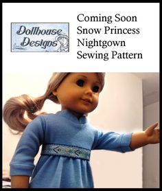"Sneak Preview of Snow Princess Nightgown Pattern Coming Soon from Dollhouse Designs for 18"" American Girl  and similar dolls. Doll Clothes Sewing Patterns Frozen Elsa"