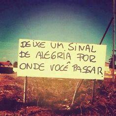 Deixe um sinal de alegria por onde você passar. ✌