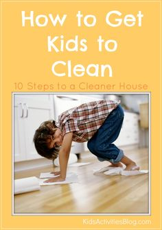 How to Get Kids To Clean - 10 Steps to a Cleaner House by kidsactivitiesblog  #Kids #Cleaning