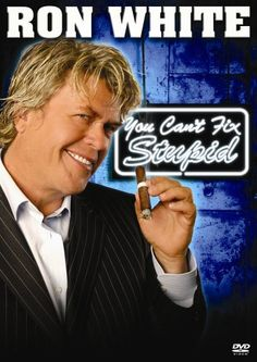 Ron White You Can't Fix Stupid