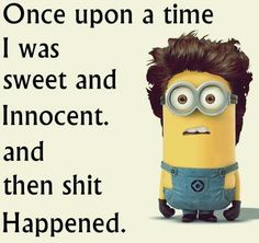I was once sweet and innocent - minion