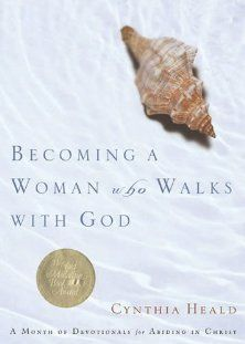 Becoming a Woman Who Walks with God, A Month of Devotionals for Abiding in Christ