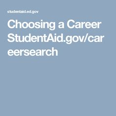 Choosing a Career StudentAid.gov/careersearch