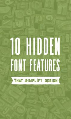 10 Hidden Font Features That Will Make Your Design Life Way Easier. Fonts that have the standard characters are pretty much expected with anything you pay for, but what kind of options would make your design life easier? What if there were a way for each font to have its own set of features that can give you flexibility while creating your designs, while still allowing it to stand out on its own? Well there is, and it's awesome.