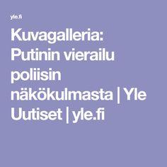 Kuvagalleria: Putinin vierailu poliisin näkökulmasta   Yle Uutiset   yle.fi