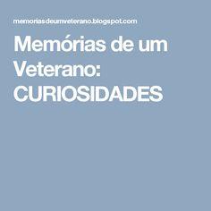 Memórias de um Veterano: CURIOSIDADES