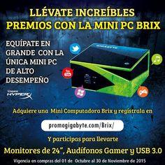 """Llévate Monitores de 24"""" y Audífonos Gamer de Alta Definición GRATIS con la Mini PC Brix de GIGABYTE.  Adquiere una Mini Computadora Brix del 30 de Octubre al 30 de Noviembre y tendrás la oportunidad para llevarte Monitores de 24"""", Audífonos Gamer de Alta Definición y exclusivos Pendrives 3.0  Sólo registra tu compra en http://promogigabyte.com/Brix/ para participar.  EQUÍPATE EN GRANDE Y ahorra espacio con la única Mini Computadora de Alto Desempeño.  Consulta"""