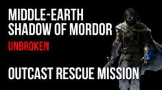 Middle Earth Shadow of Mordor Unbroken Outcast Rescue Mission Walkthrough