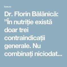 """Dr. Florin Bălănică: """"În nutriție există doar trei contraindicații generale. Nu combinați niciodată aceste alimente!"""" Healthy Nutrition, How To Get Rid, Good To Know, Health Fitness, Spirit, Plants, Beauty, The Body, Fine Dining"""