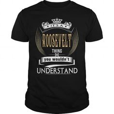 ROOSEVELT  Its a ROOSEVELT Thing You Wouldnt Understand  T Shirt Hoodie Hoodies YearName Birthday