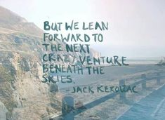 But we lean forward to the next crazy venture beneath the skies - Jack Kerouac #travel #quote