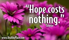 """""""Hope costs nothing.""""  www.HealthyPlace.com  #quote #hope #hopequote"""