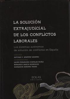 La solución extrajudicial de los conflictos laborales : los sistemas autónomos de solución de conflictos en España / director, Antonio V. Sempere Navarro. - 2014