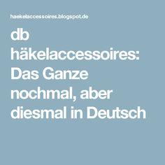 db häkelaccessoires: Das Ganze nochmal, aber diesmal in Deutsch