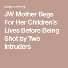 JW Mother Begs For Her Children's Lives Before Being Shot by Two Intruders