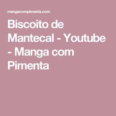 Biscoito de Mantecal - Youtube - Manga com Pimenta