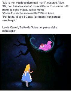 Ma io non voglio andare fra i matti. Italian Phrases, Alice Madness, Writing Characters, Dirty Dancing, Lewis Carroll, Disney Cartoons, Wise Quotes, Disney Wallpaper, True Words