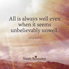 """""""All is always well even when it seems unbelievably unwell."""" — Adyashanti #SimpleReminders #SRN #quote #spiritual #alliswell @bryantmcgill @jennicreatives"""