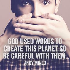 God used words to create this planet so be careful with them. ~ Andy Mineo