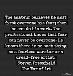 "From Steven Pressfield ""The War of Art"""