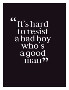 Inspirational Quotes: Its hard to resist a bad boy whos a good man. Im lucky enough to call one of these men mine Top Inspirational Quotes Quote Description Its hard to resist a bad boy whos a good man. Im lucky enough to call one of these men mine Great Quotes, Quotes To Live By, Good Man Quotes, Amazing Man Quotes, Perfect Man Quotes, Gangster Love Quotes, Inspirational Quotes For Him, Badass Quotes, Under Your Spell