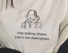Stop making drama,you're not Shakespeare. - Stop making drama,you're not Shakespeare. You are in the right place for di surgical mask free p - Mood Quotes, Funny Shirts, Meme Shirts, Badass T Shirts, Diy Clothes, Ideias Fashion, Shirt Designs, Jackets For Women, Funny Quotes