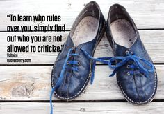 """""""To learn who rules over you, simply find out who you are not allowed to criticize """"  - Voltaire via quotesberry.com"""